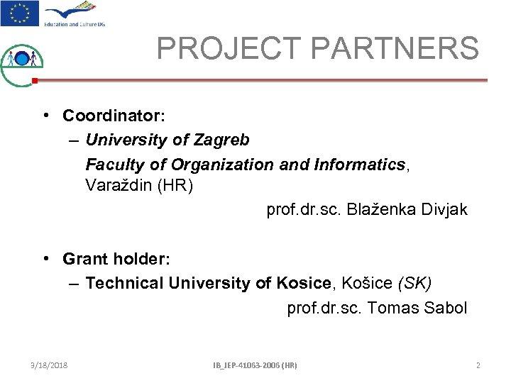 PROJECT PARTNERS • Coordinator: – University of Zagreb Faculty of Organization and Informatics, Varaždin