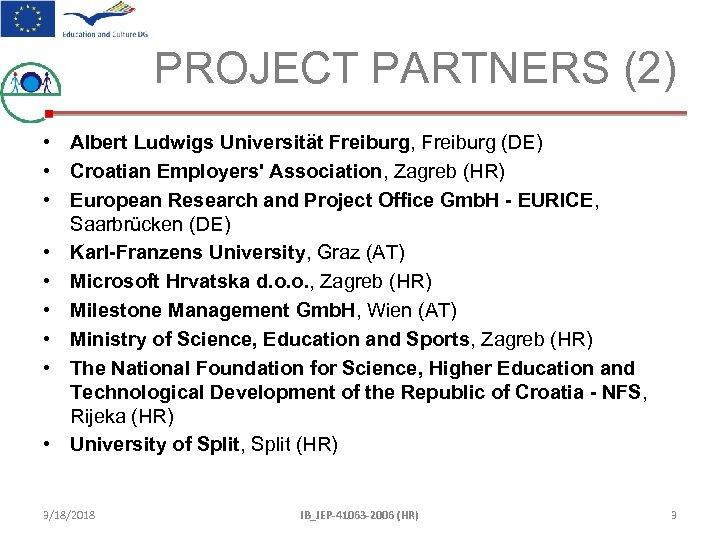 PROJECT PARTNERS (2) • Albert Ludwigs Universität Freiburg, Freiburg (DE) • Croatian Employers' Association,