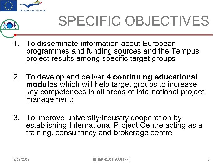 SPECIFIC OBJECTIVES 1. To disseminate information about European programmes and funding sources and the