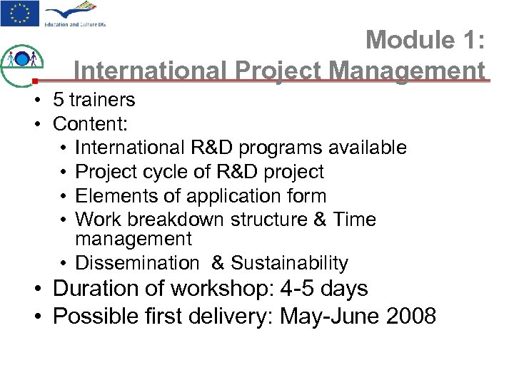Module 1: International Project Management • 5 trainers • Content: • International R&D programs