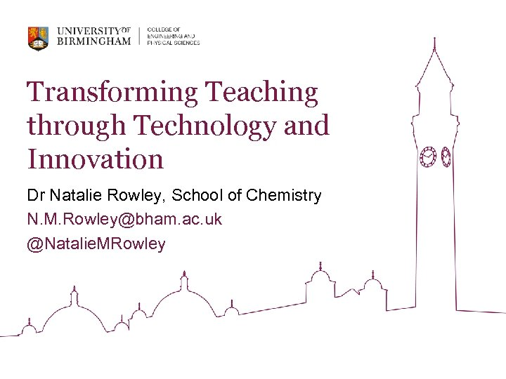 Transforming Teaching through Technology and Innovation Dr Natalie Rowley, School of Chemistry N. M.