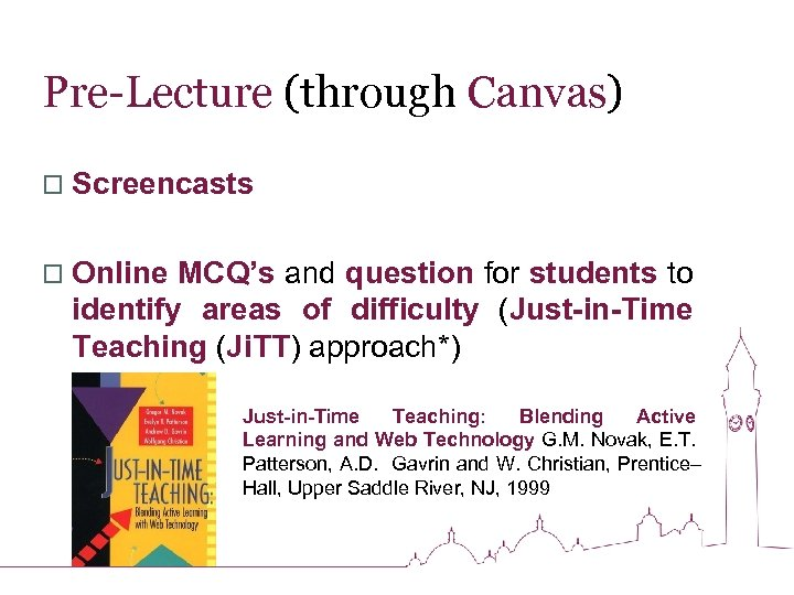 Pre-Lecture (through Canvas) o Screencasts o Online MCQ's and question for students to identify