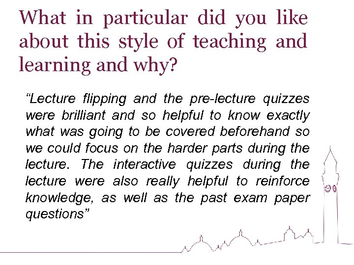 What in particular did you like about this style of teaching and learning and