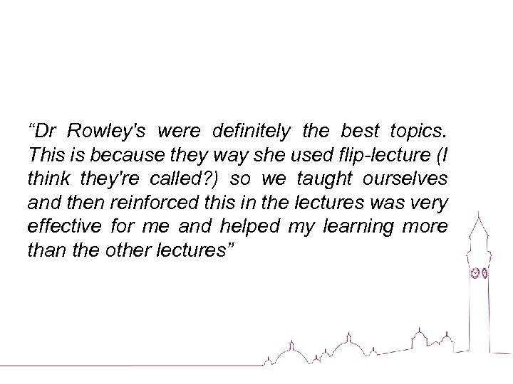 """""""Dr Rowley's were definitely the best topics. This is because they way she used"""