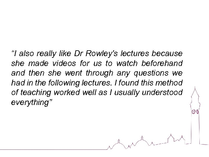 """""""I also really like Dr Rowley's lectures because she made videos for us to"""