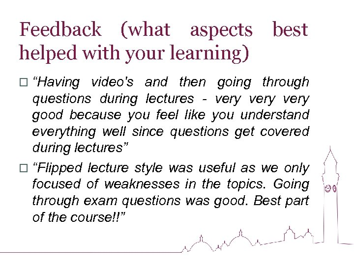 """Feedback (what aspects best helped with your learning) o """"Having video's and then going"""