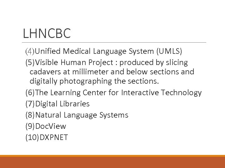 LHNCBC (4)Unified Medical Language System (UMLS) (5)Visible Human Project : produced by slicing cadavers