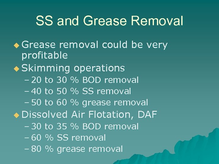 SS and Grease Removal u Grease removal could be very profitable u Skimming operations