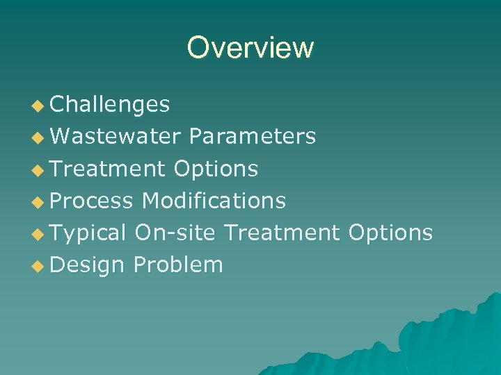 Overview u Challenges u Wastewater Parameters u Treatment Options u Process Modifications u Typical
