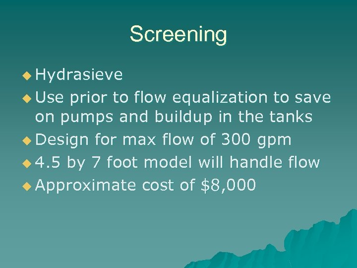 Screening u Hydrasieve u Use prior to flow equalization to save on pumps and