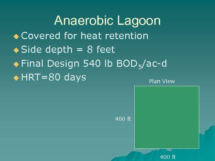 Anaerobic Lagoon u Covered for heat retention u Side depth = 8 feet u