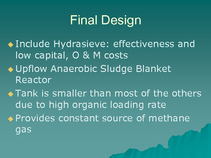 Final Design u Include Hydrasieve: effectiveness and low capital, O & M costs u