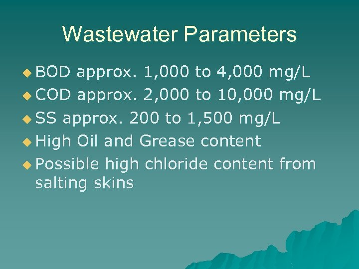 Wastewater Parameters u BOD approx. 1, 000 to 4, 000 mg/L u COD approx.
