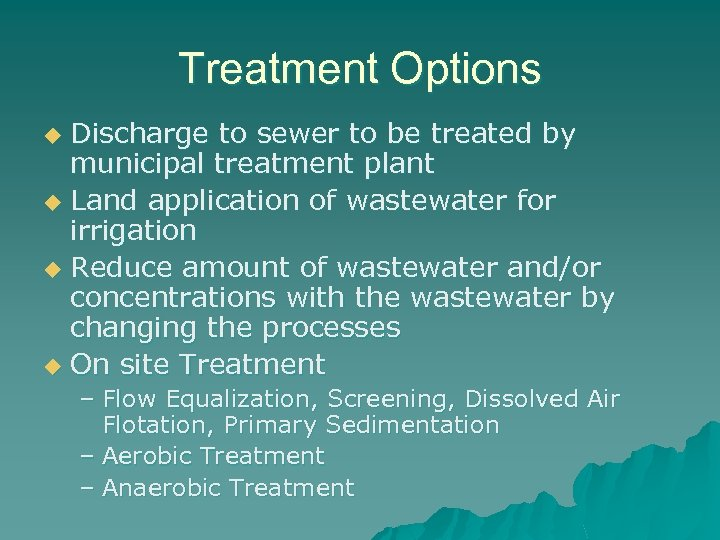Treatment Options Discharge to sewer to be treated by municipal treatment plant u Land
