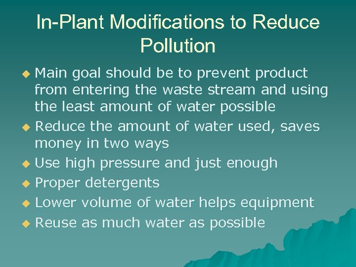 In-Plant Modifications to Reduce Pollution Main goal should be to prevent product from entering