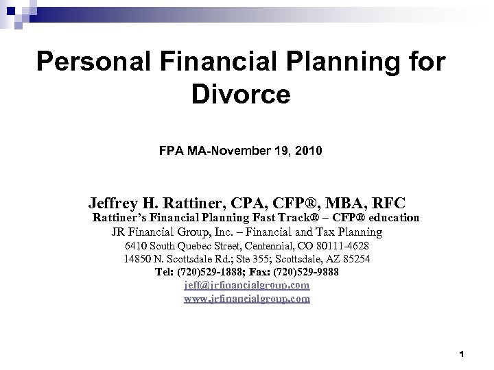 Personal Financial Planning for Divorce FPA MA-November 19, 2010 Jeffrey H. Rattiner, CPA, CFP®,