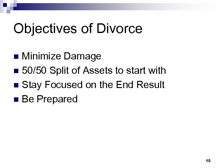 Objectives of Divorce Minimize Damage n 50/50 Split of Assets to start with n