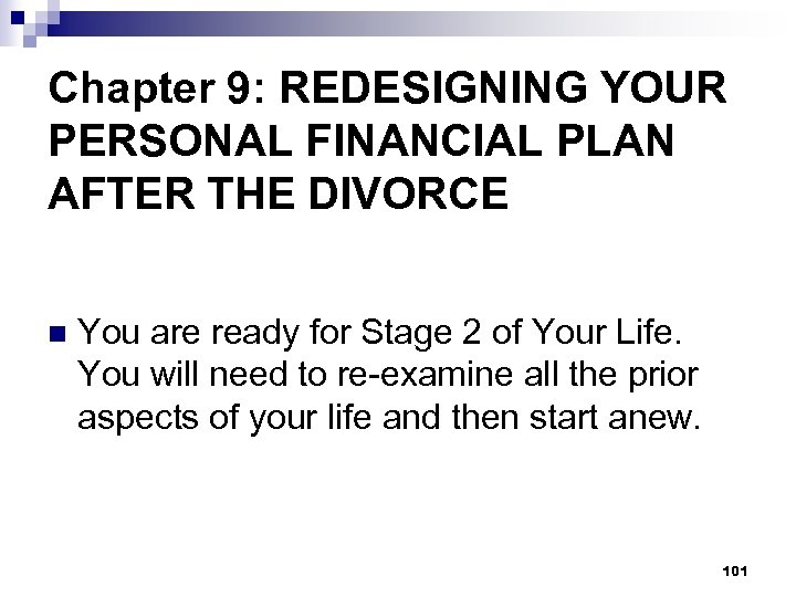 Chapter 9: REDESIGNING YOUR PERSONAL FINANCIAL PLAN AFTER THE DIVORCE n You are ready