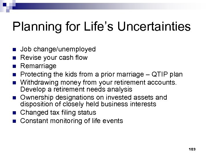 Planning for Life's Uncertainties n n n n Job change/unemployed Revise your cash flow