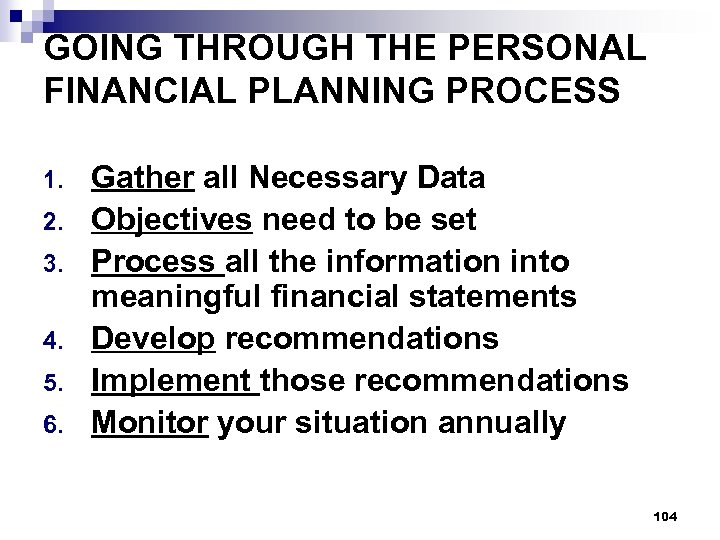 GOING THROUGH THE PERSONAL FINANCIAL PLANNING PROCESS 1. 2. 3. 4. 5. 6. Gather