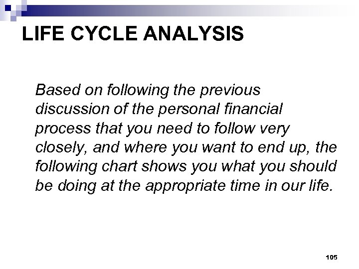 LIFE CYCLE ANALYSIS Based on following the previous discussion of the personal financial process