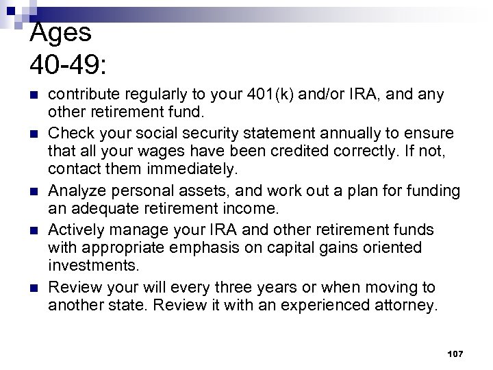 Ages 40 -49: n n n contribute regularly to your 401(k) and/or IRA, and