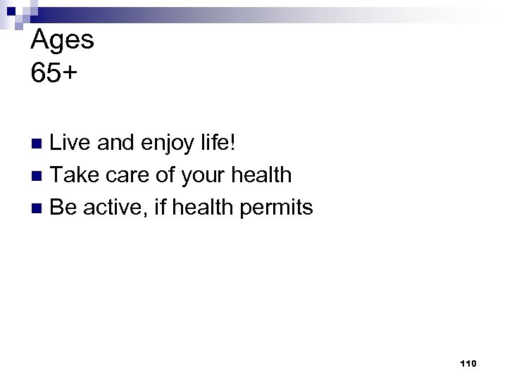 Ages 65+ Live and enjoy life! n Take care of your health n Be