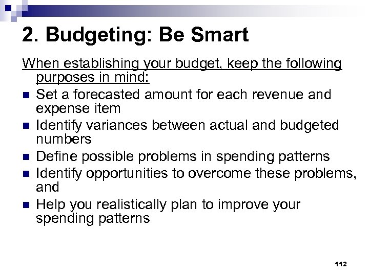 2. Budgeting: Be Smart When establishing your budget, keep the following purposes in mind:
