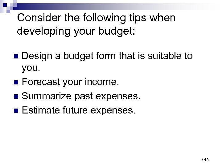 Consider the following tips when developing your budget: Design a budget form that is