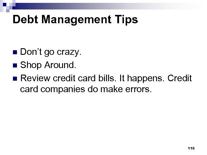 Debt Management Tips Don't go crazy. n Shop Around. n Review credit card bills.