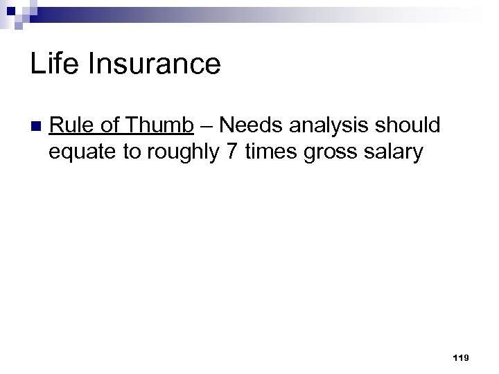 Life Insurance n Rule of Thumb – Needs analysis should equate to roughly 7