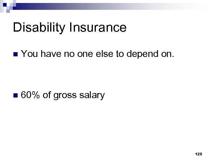 Disability Insurance n You have no one else to depend on. n 60% of