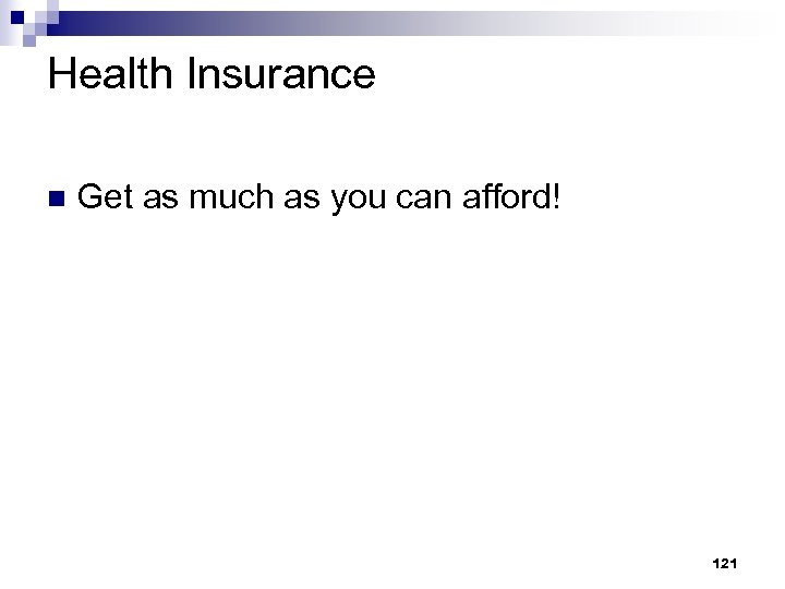 Health Insurance n Get as much as you can afford! 121