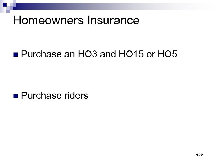 Homeowners Insurance n Purchase an HO 3 and HO 15 or HO 5 n