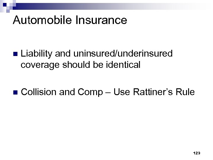 Automobile Insurance n Liability and uninsured/underinsured coverage should be identical n Collision and Comp