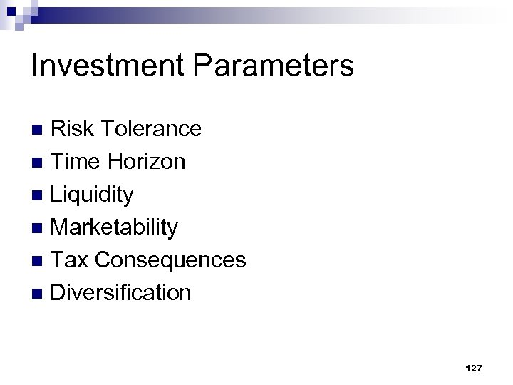 Investment Parameters Risk Tolerance n Time Horizon n Liquidity n Marketability n Tax Consequences