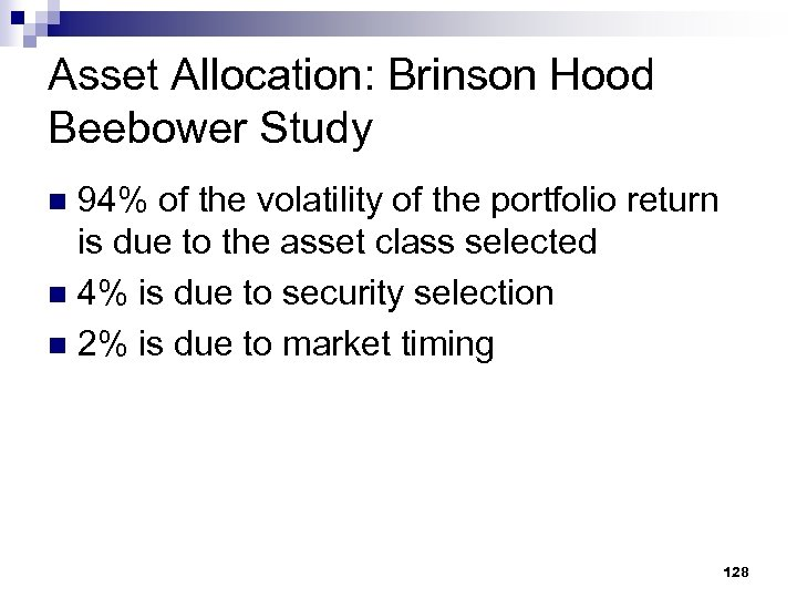 Asset Allocation: Brinson Hood Beebower Study 94% of the volatility of the portfolio return