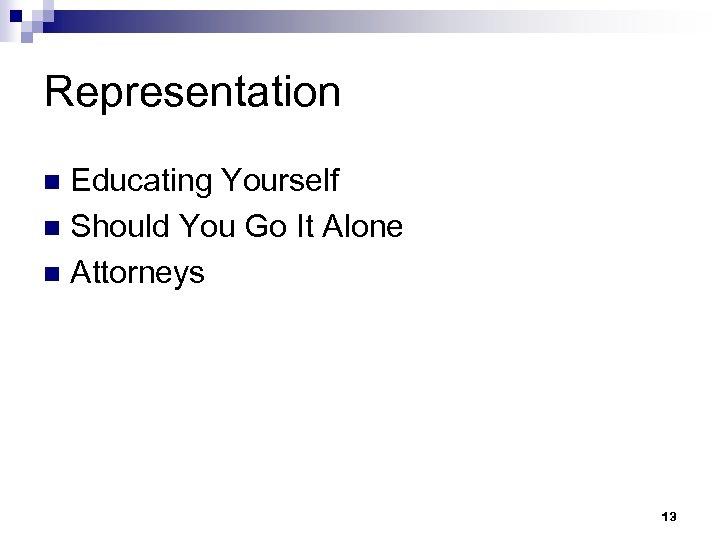 Representation Educating Yourself n Should You Go It Alone n Attorneys n 13