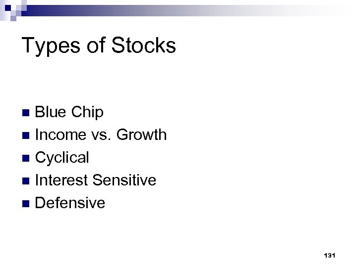 Types of Stocks Blue Chip n Income vs. Growth n Cyclical n Interest Sensitive