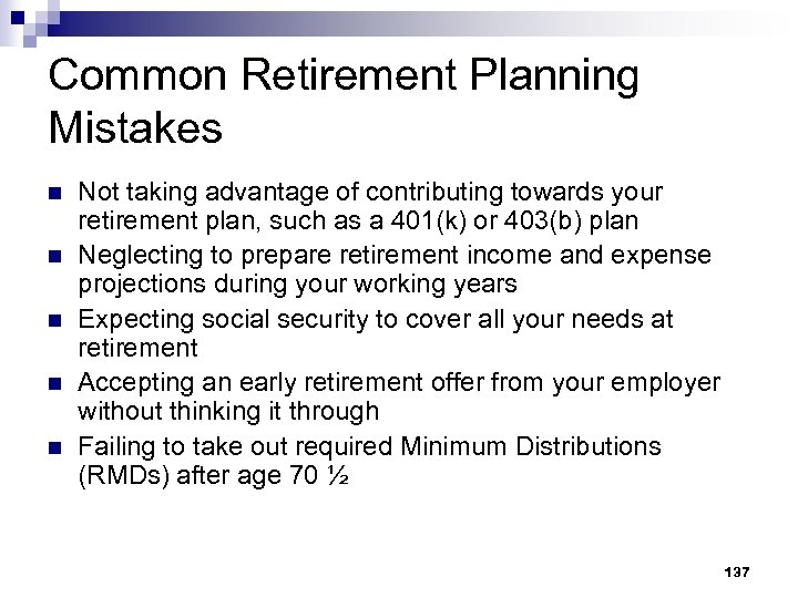 Common Retirement Planning Mistakes n n n Not taking advantage of contributing towards your