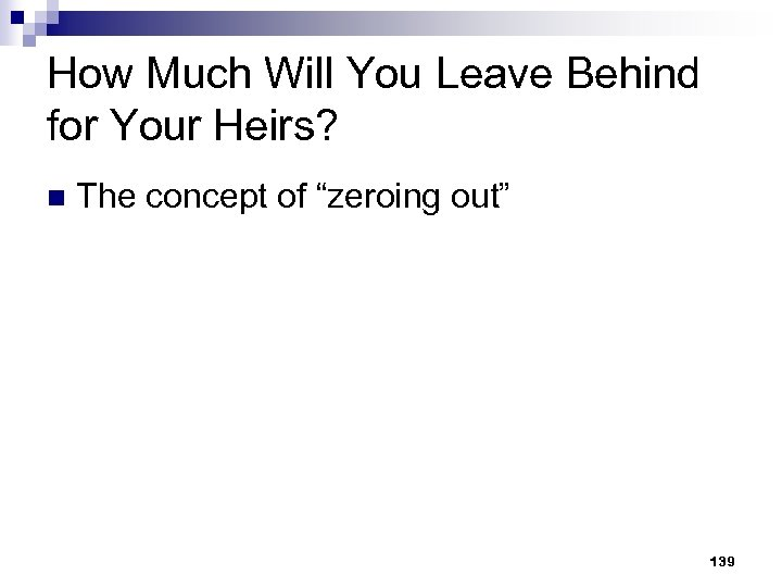 "How Much Will You Leave Behind for Your Heirs? n The concept of ""zeroing"