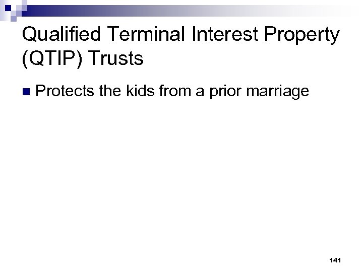 Qualified Terminal Interest Property (QTIP) Trusts n Protects the kids from a prior marriage
