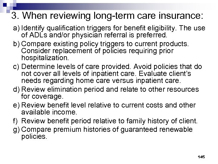 3. When reviewing long-term care insurance: a) Identify qualification triggers for benefit eligibility. The