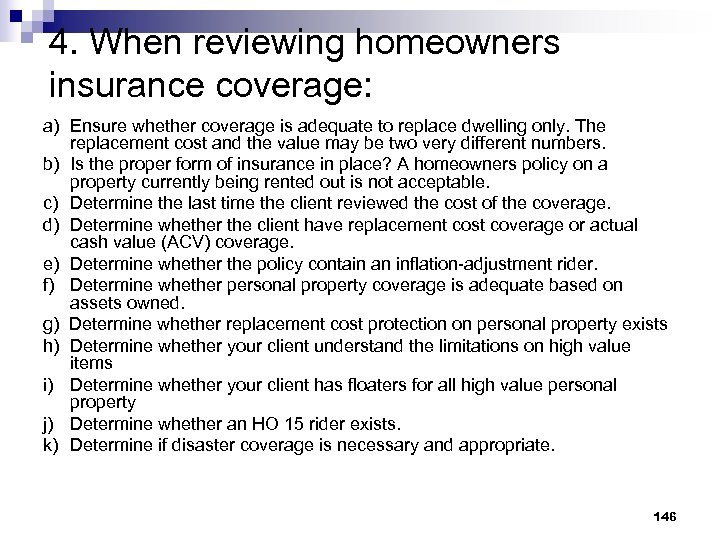 4. When reviewing homeowners insurance coverage: a) Ensure whether coverage is adequate to replace