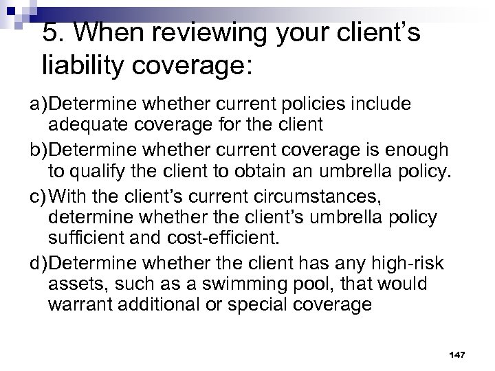 5. When reviewing your client's liability coverage: a)Determine whether current policies include adequate coverage