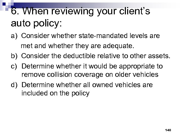 6. When reviewing your client's auto policy: a) Consider whether state-mandated levels are met