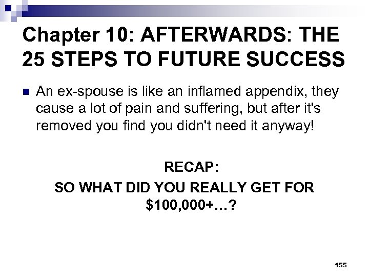 Chapter 10: AFTERWARDS: THE 25 STEPS TO FUTURE SUCCESS n An ex-spouse is like