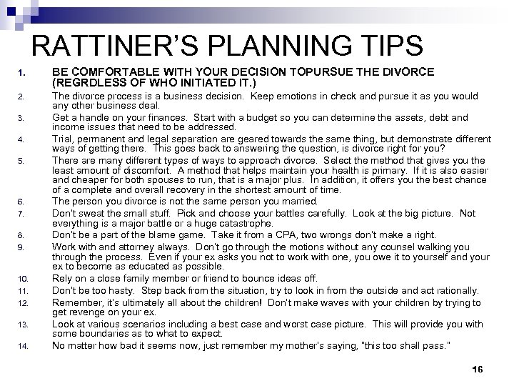 RATTINER'S PLANNING TIPS 1. BE COMFORTABLE WITH YOUR DECISION TOPURSUE THE DIVORCE (REGRDLESS OF