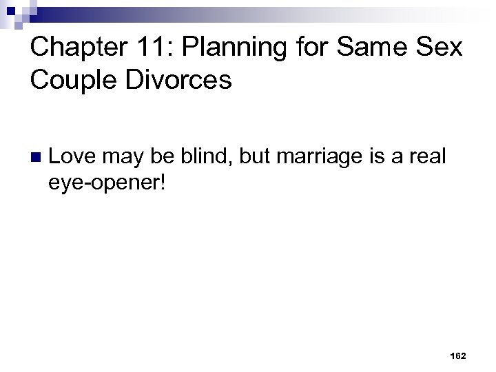 Chapter 11: Planning for Same Sex Couple Divorces n Love may be blind, but