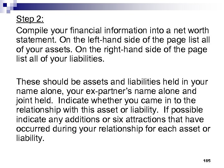 Step 2: Compile your financial information into a net worth statement. On the left-hand
